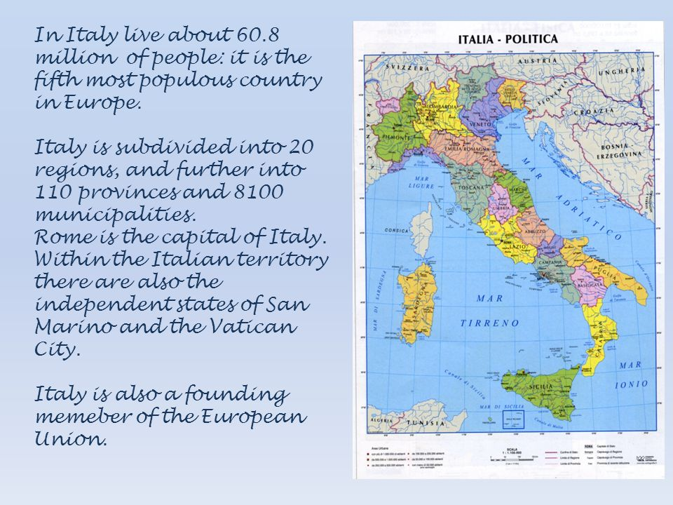 In Italy live about 60.8 million of people: it is the fifth most populous country in Europe.