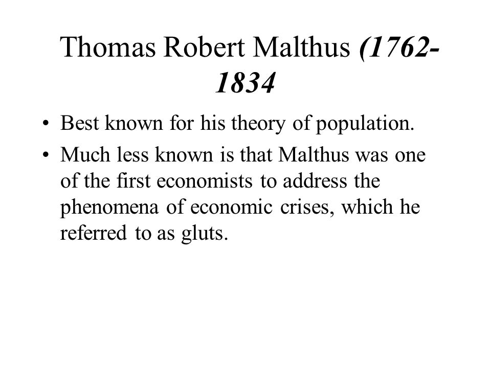 malthus theory of gluts depressions ppt video online best known for his theory of population much less known is that malthus was one of the first economists to address the phenomena of economic crises