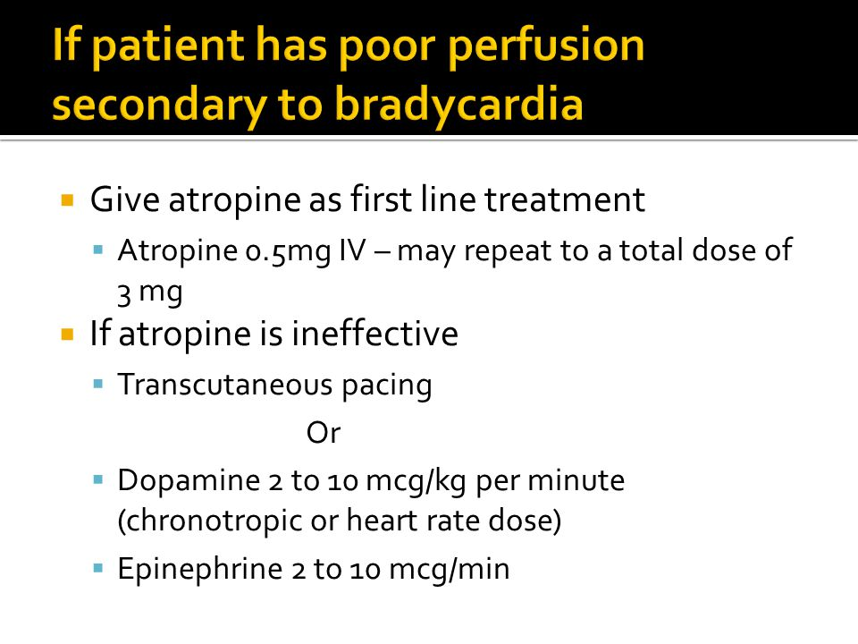 If patient has poor perfusion secondary to bradycardia