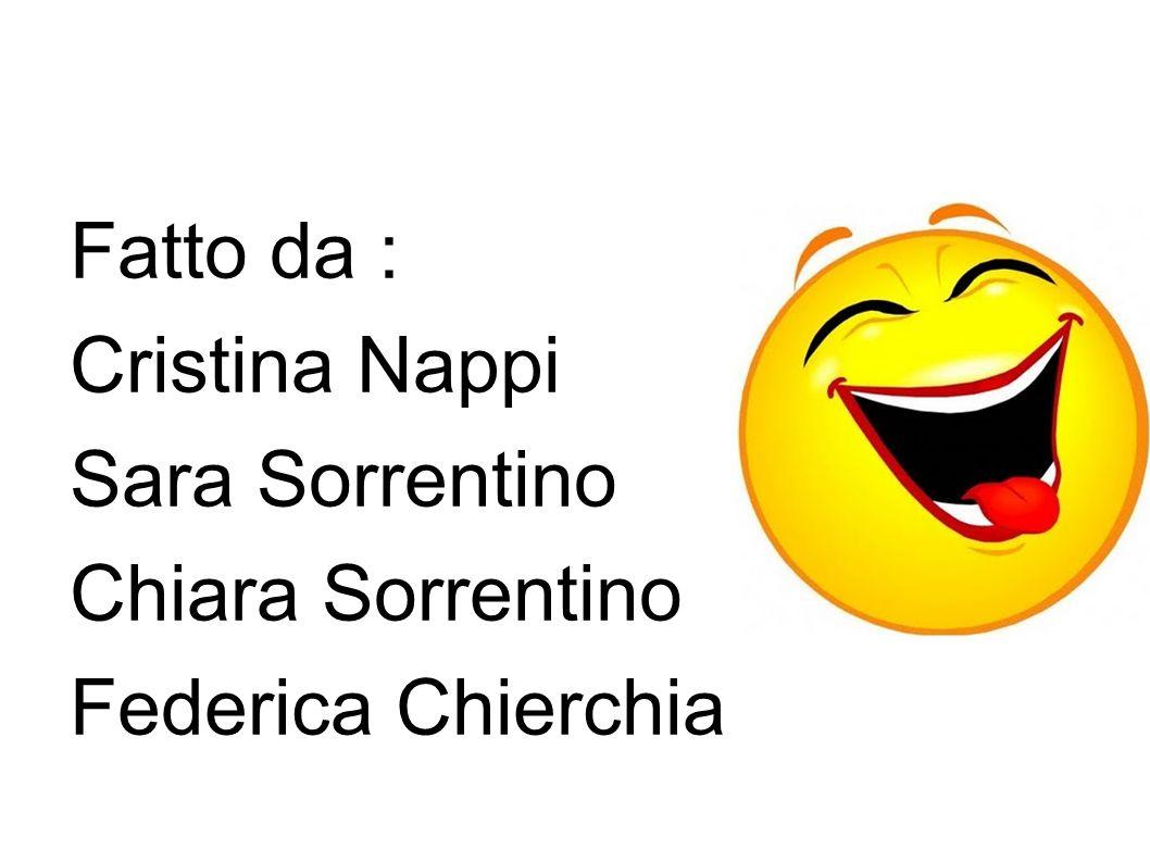 Fatto da : Cristina Nappi Sara Sorrentino Chiara Sorrentino Federica Chierchia