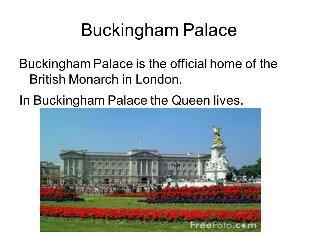 Buckingham PalaceBuckingham Palace is the official home of the British Monarch in London.
