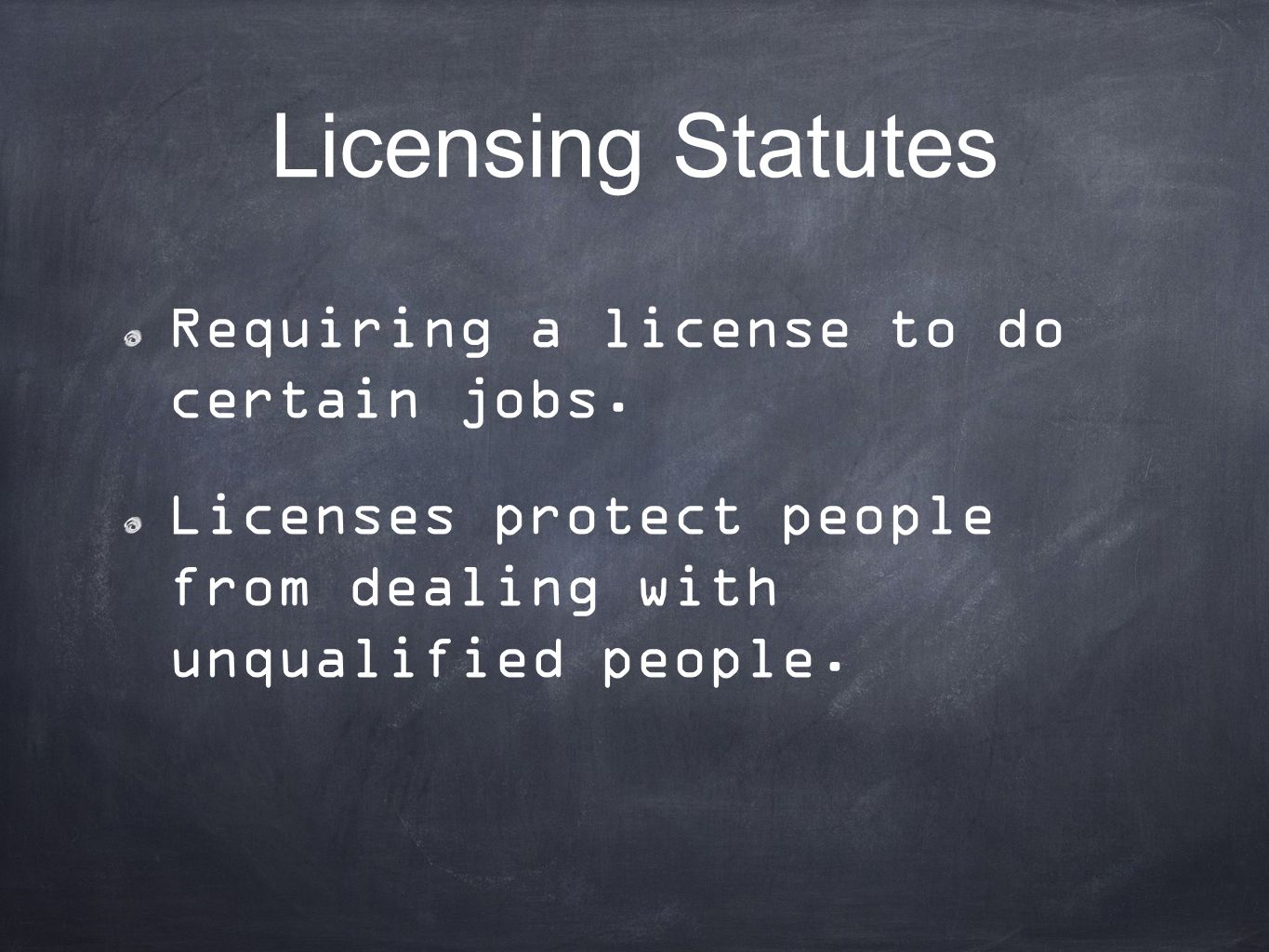 Licensing Statutes Requiring a license to do certain jobs.
