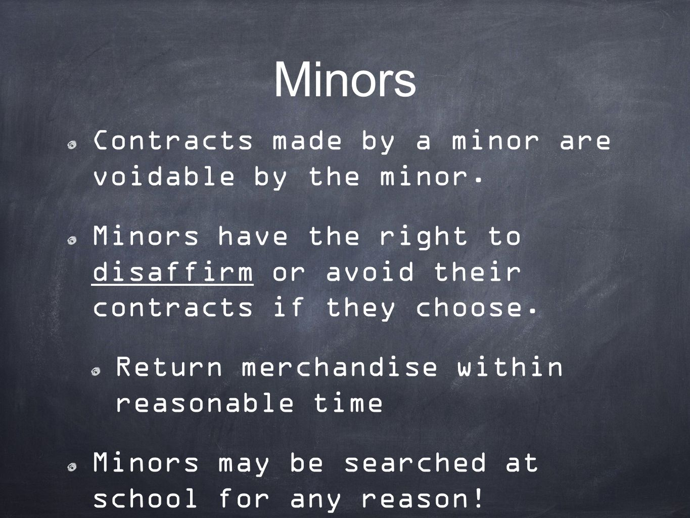 Minors Contracts made by a minor are voidable by the minor.