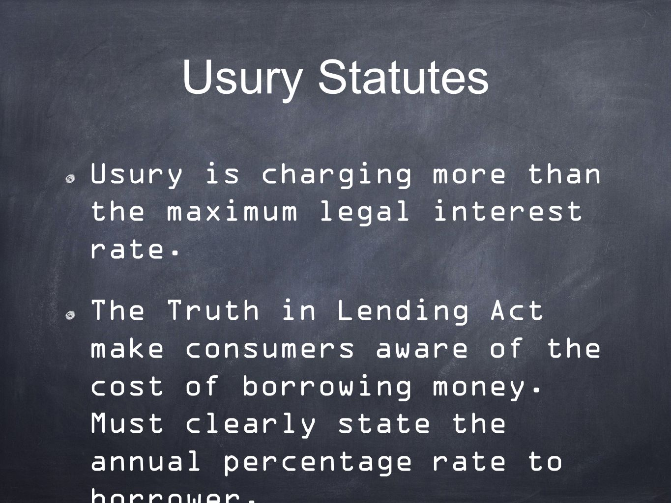 Usury Statutes Usury is charging more than the maximum legal interest rate.