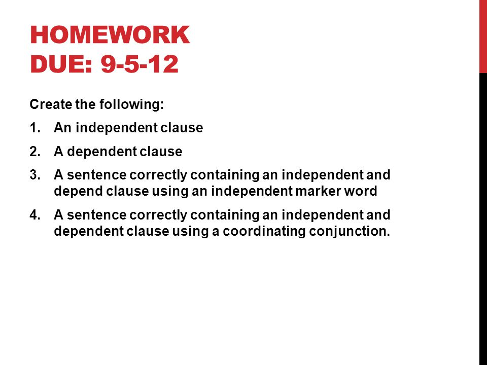 Homework Due: Create the following: An independent clause