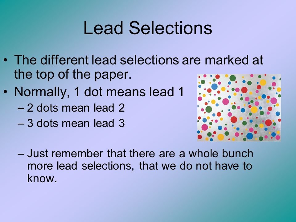 Lead Selections The different lead selections are marked at the top of the paper. Normally, 1 dot means lead 1.