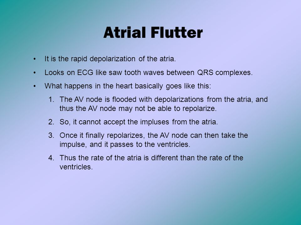 Atrial Flutter It is the rapid depolarization of the atria.