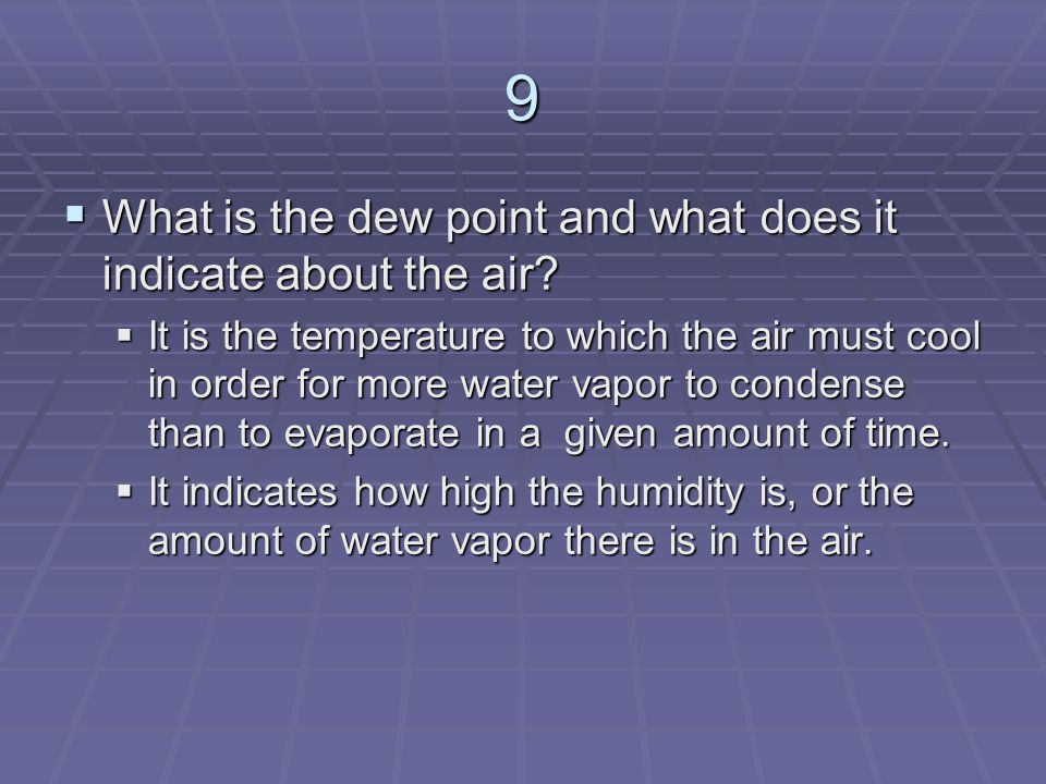 9 What is the dew point and what does it indicate about the air