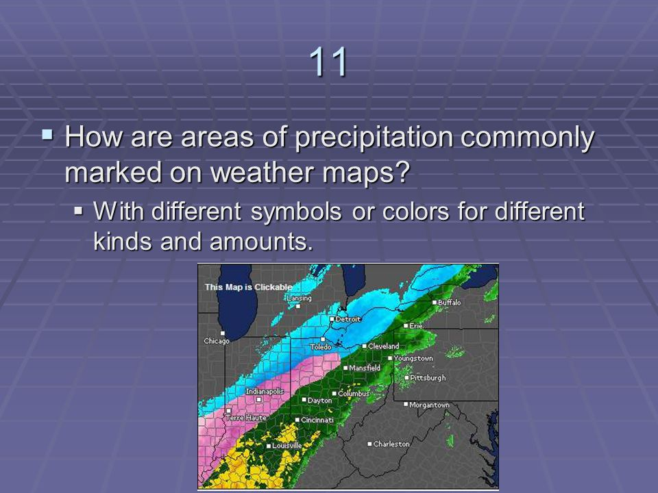 11 How are areas of precipitation commonly marked on weather maps