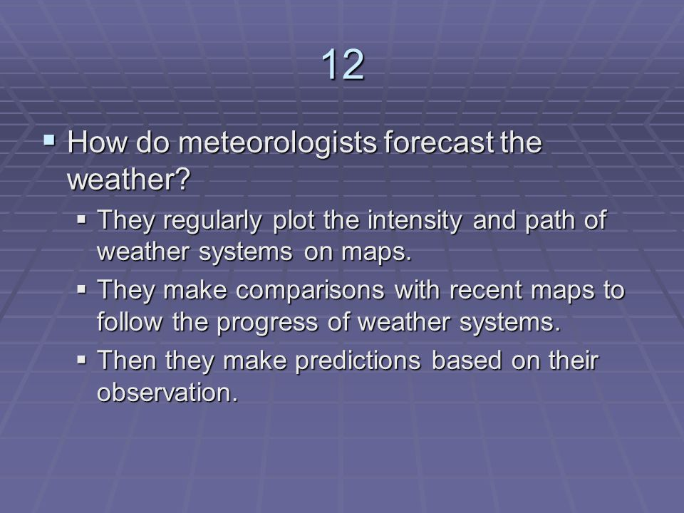 12 How do meteorologists forecast the weather