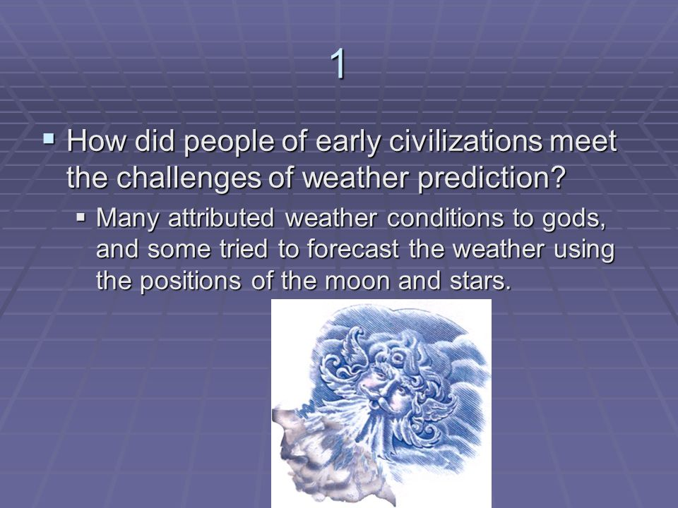 1 How did people of early civilizations meet the challenges of weather prediction