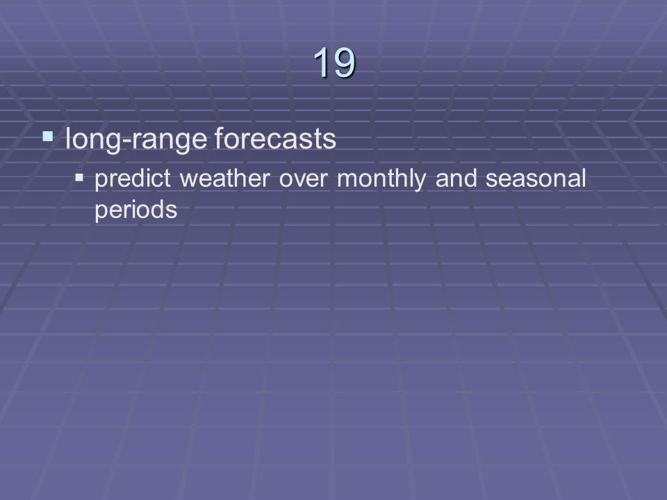 19 long-range forecasts predict weather over monthly and seasonal periods