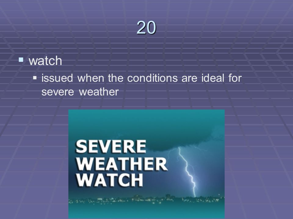 20 watch issued when the conditions are ideal for severe weather