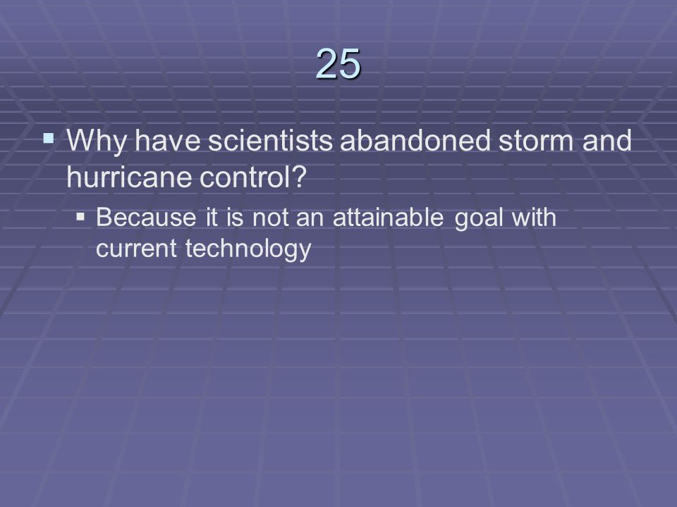25 Why have scientists abandoned storm and hurricane control