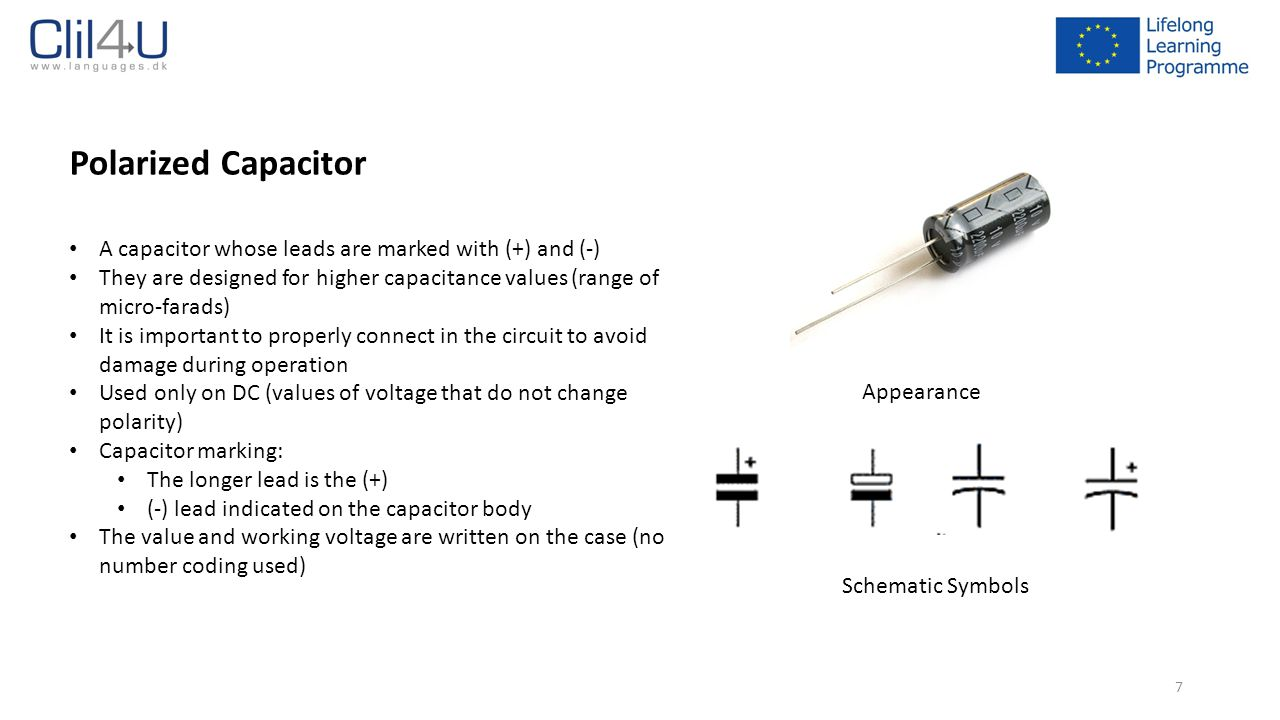 Polarized Capacitor A capacitor whose leads are marked with (+) and (-) They are designed for higher capacitance values (range of micro-farads)