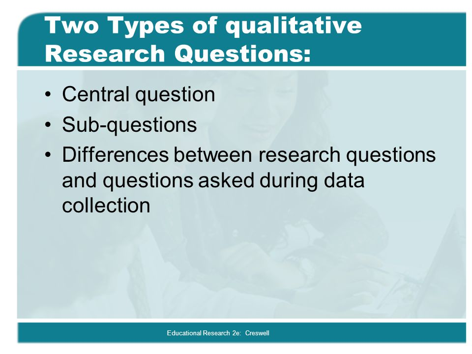 Two Types of qualitative Research Questions: