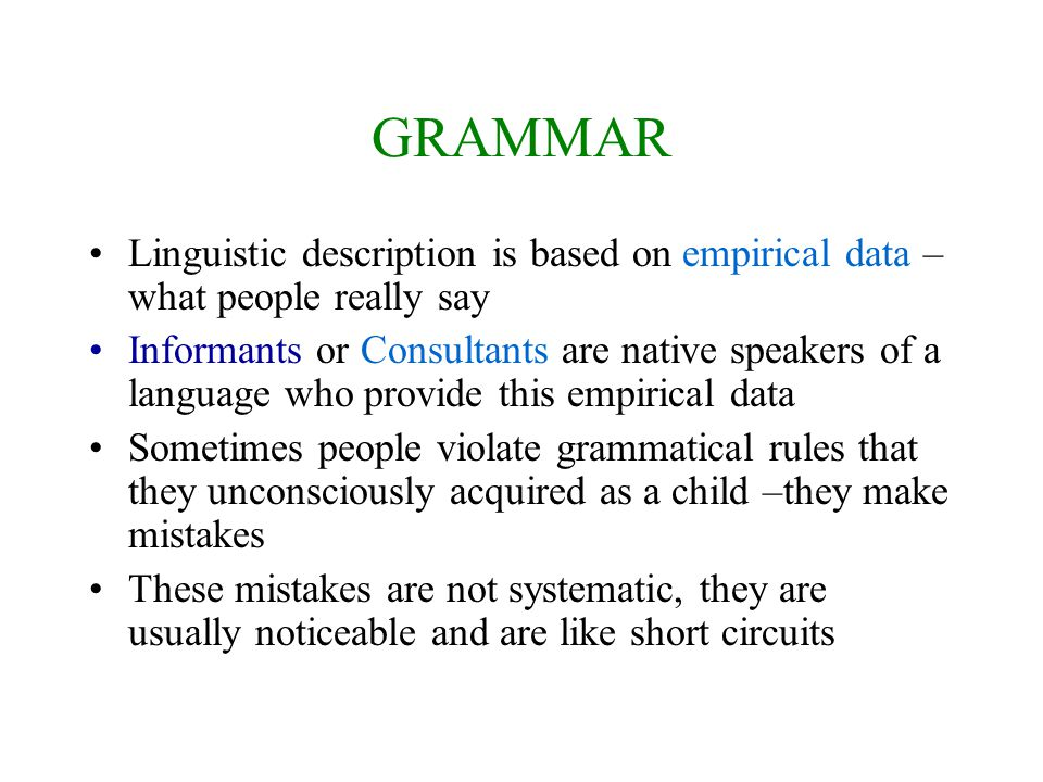 GRAMMAR Linguistic description is based on empirical data – what people really say.