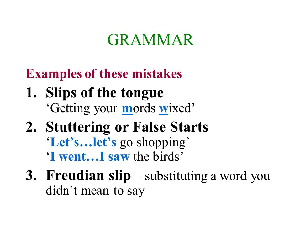 GRAMMAR Slips of the tongue 'Getting your mords wixed'