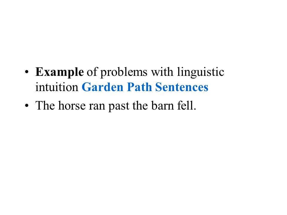 Example of problems with linguistic intuition Garden Path Sentences