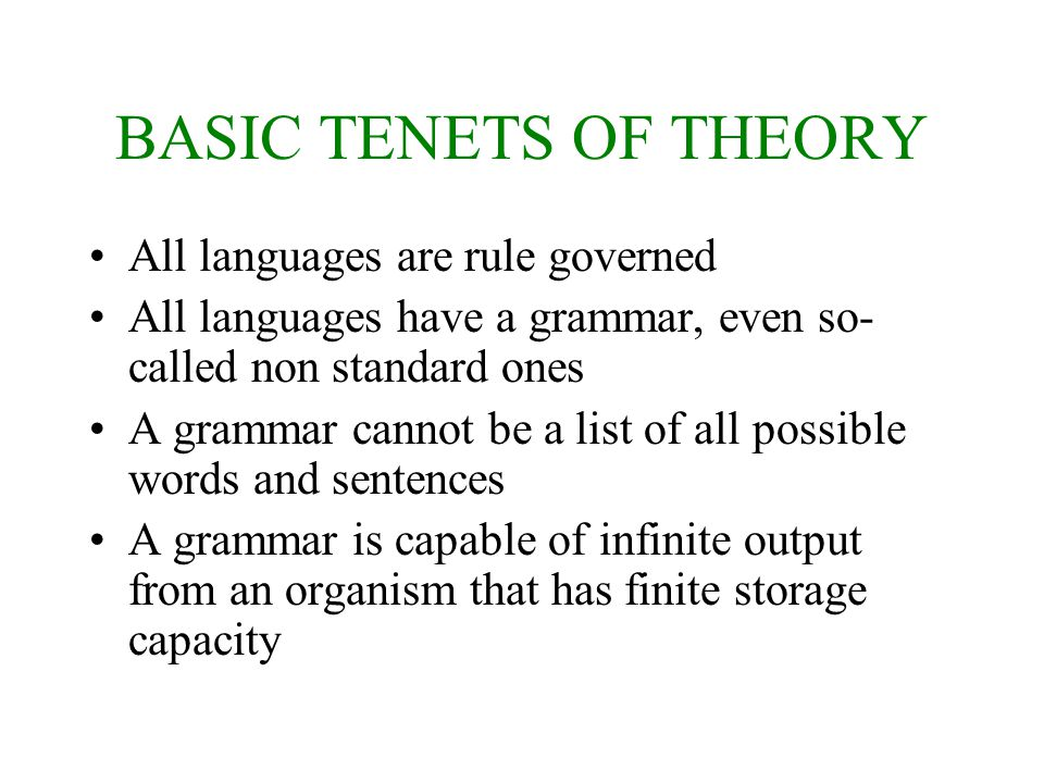 BASIC TENETS OF THEORY All languages are rule governed