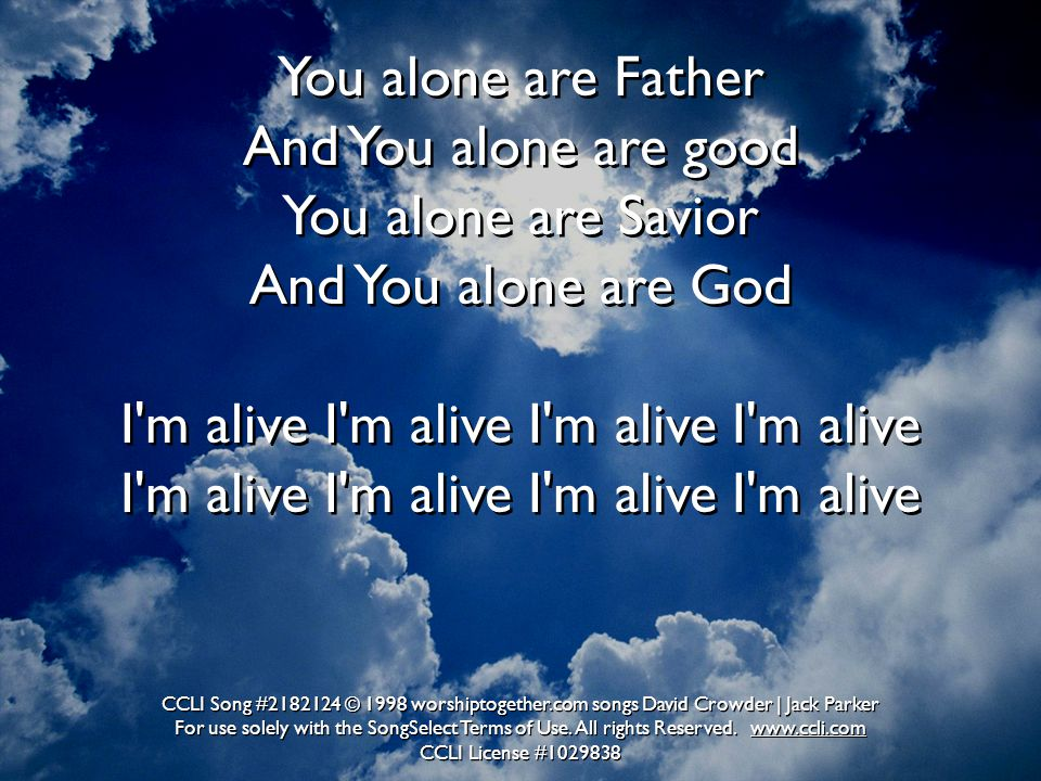You alone are Father And You alone are good You alone are Savior And You alone are God