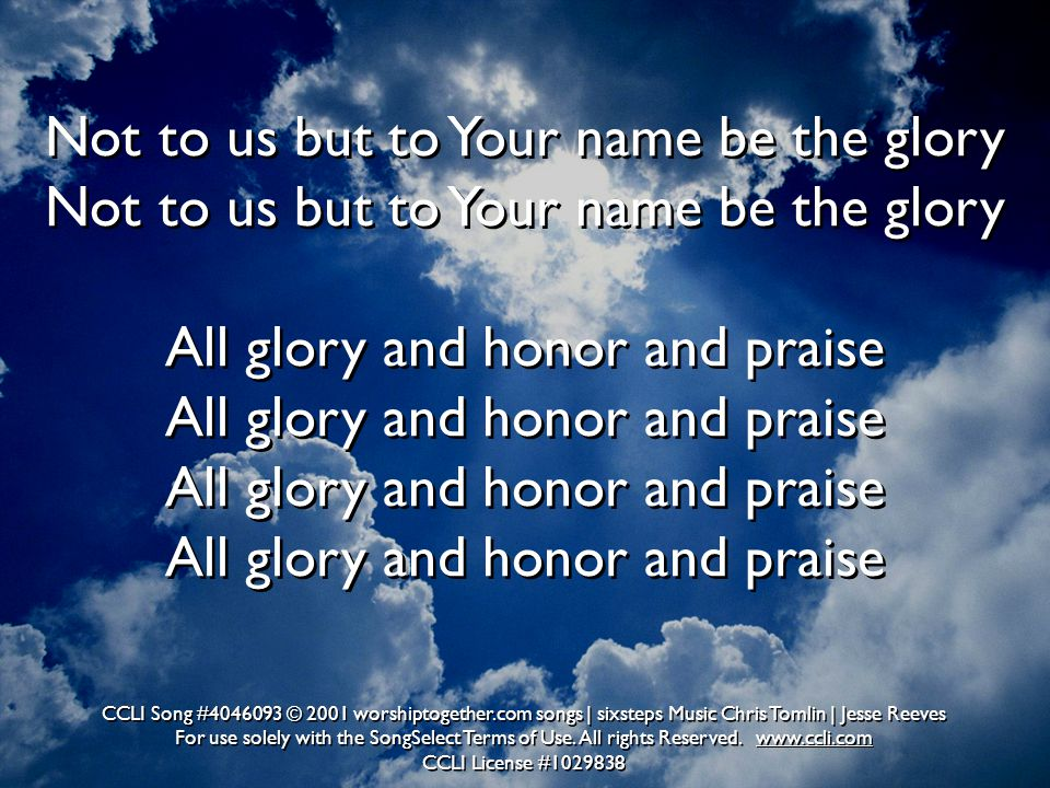 Not to us but to Your name be the glory Not to us but to Your name be the glory