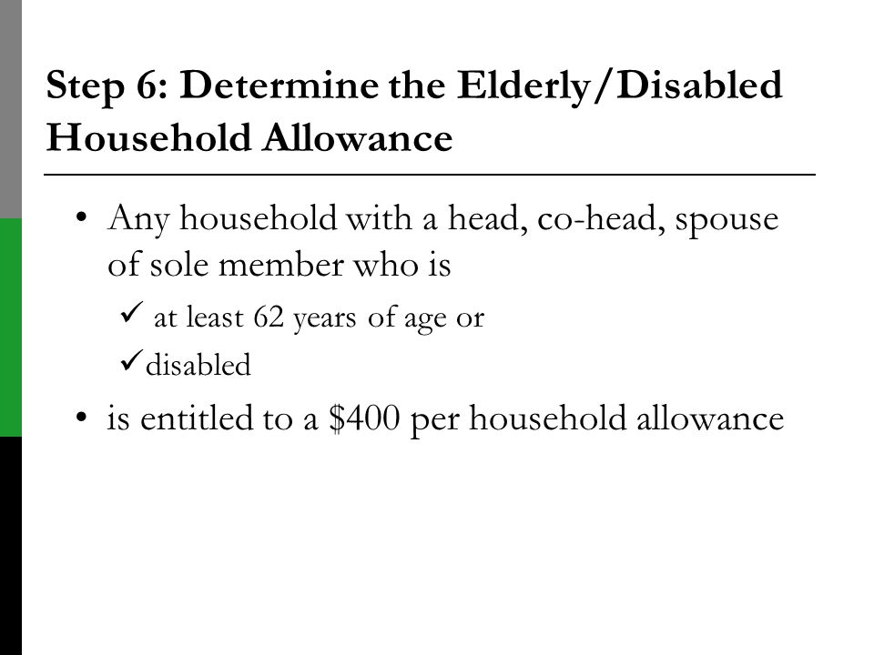 Step 6: Determine the Elderly/Disabled Household Allowance