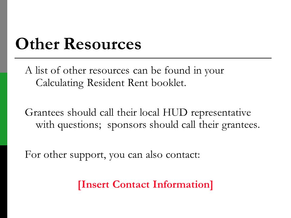 Other Resources A list of other resources can be found in your Calculating Resident Rent booklet.