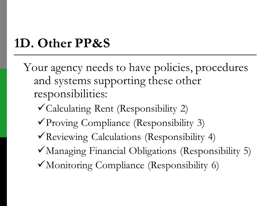1D. Other PP&S Your agency needs to have policies, procedures and systems supporting these other responsibilities: