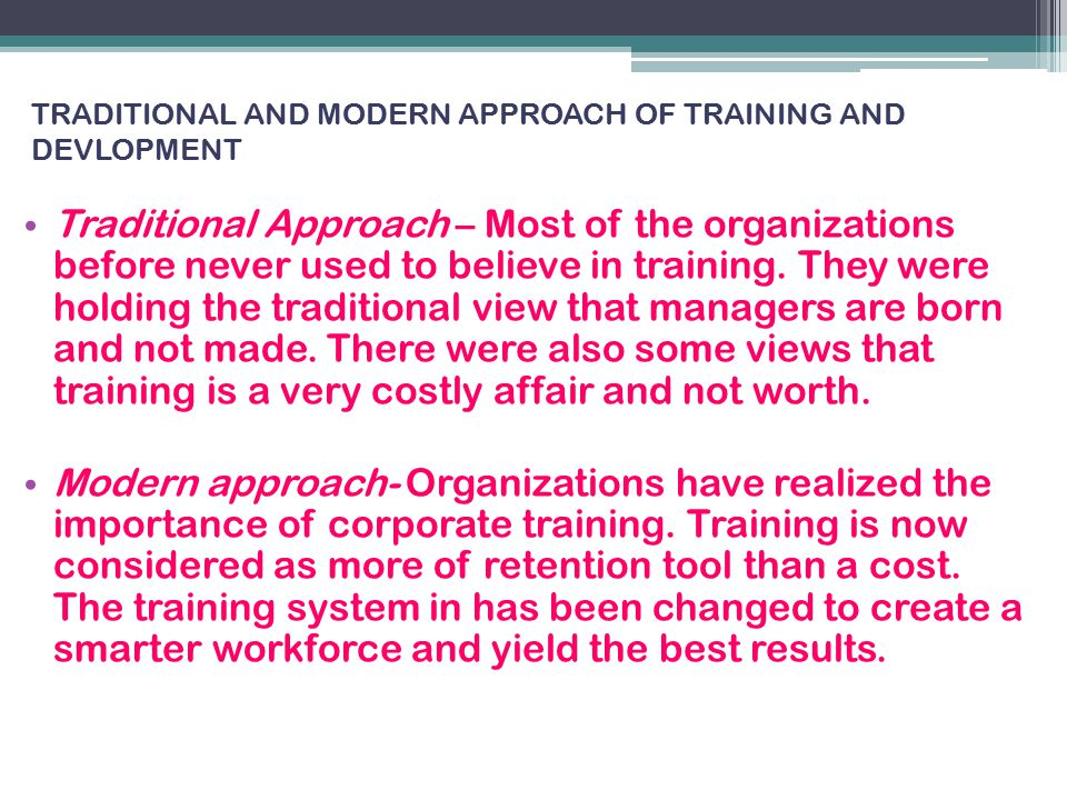 TRADITIONAL AND MODERN APPROACH OF TRAINING AND DEVLOPMENT