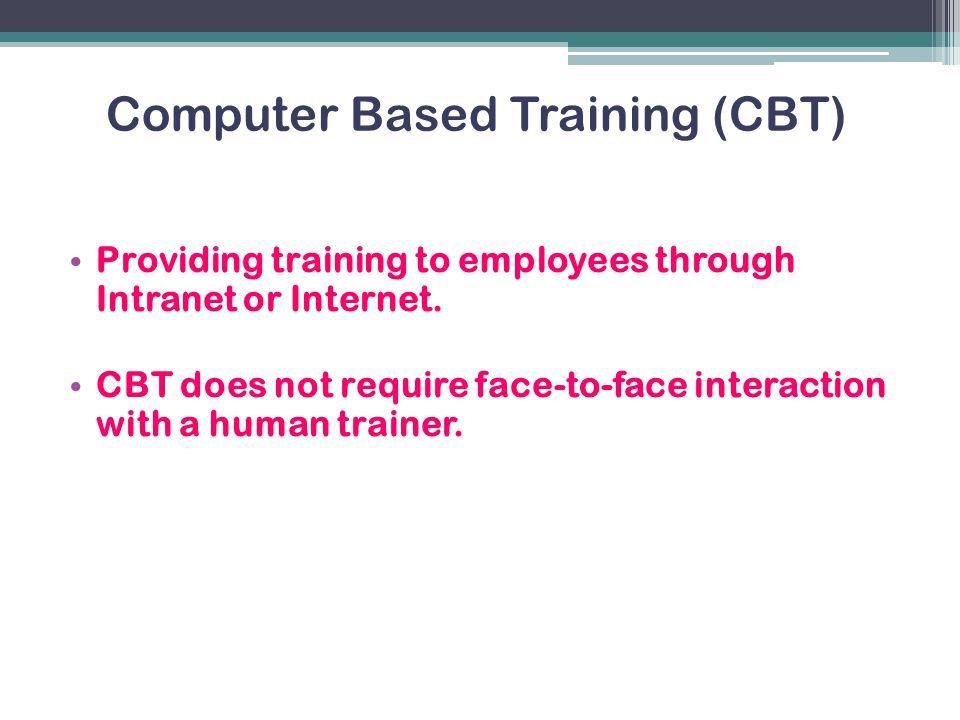 Computer Based Training (CBT)
