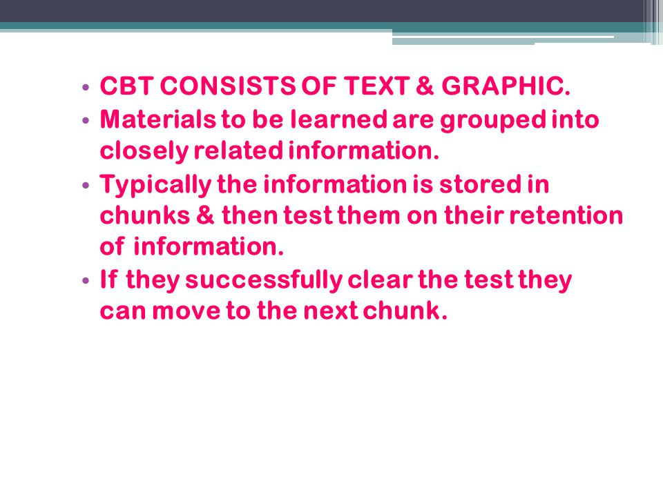 CBT CONSISTS OF TEXT & GRAPHIC.