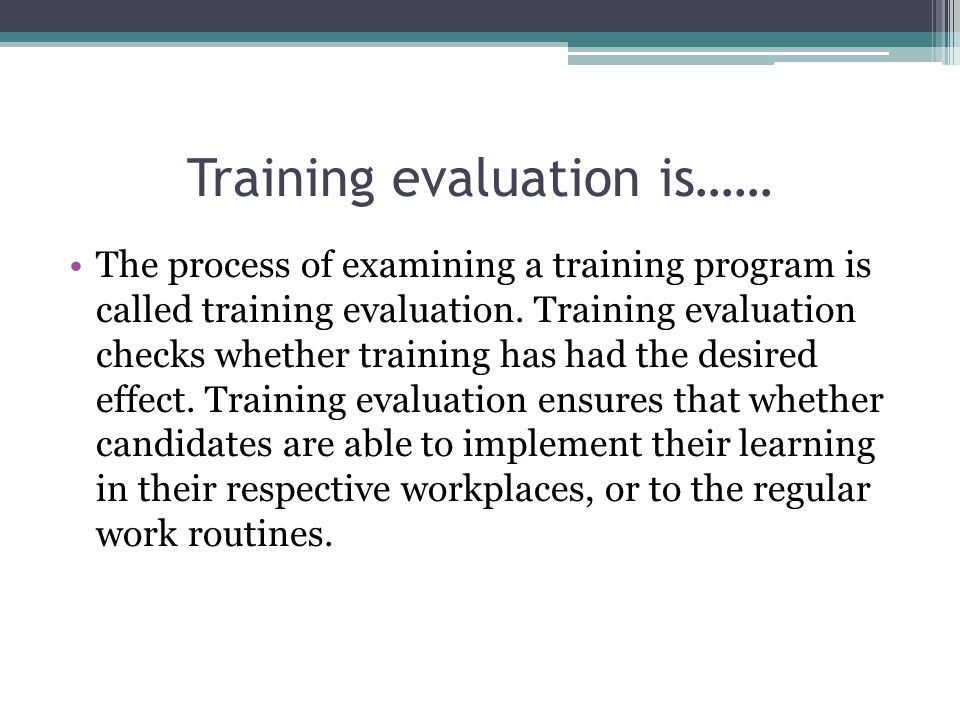 Training evaluation is……