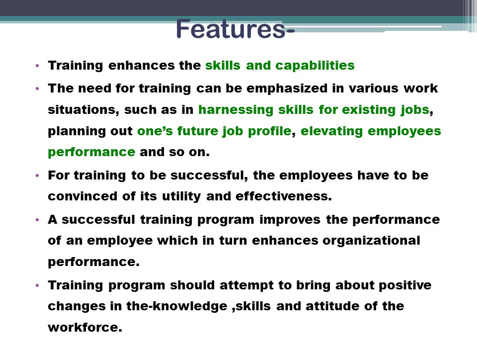 Features- Training enhances the skills and capabilities