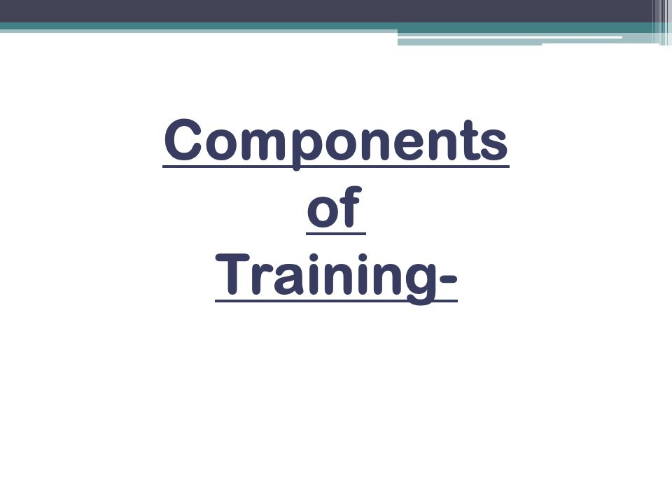 Components of Training-