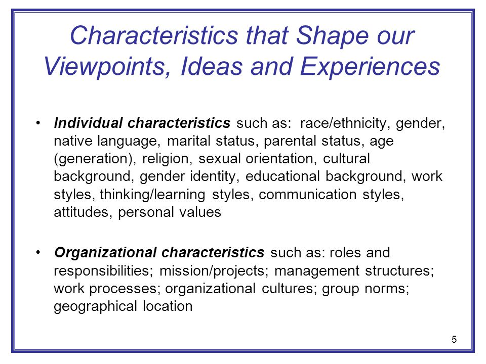 Characteristics that Shape our Viewpoints, Ideas and Experiences
