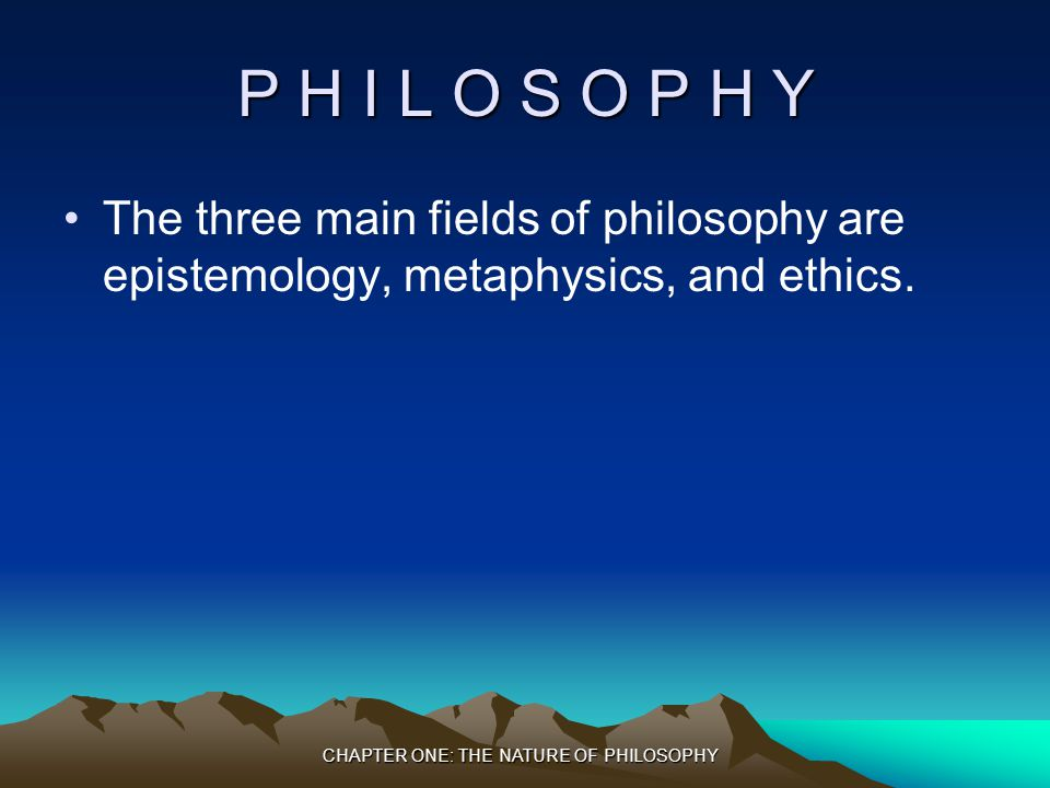 CHAPTER ONE: THE NATURE OF PHILOSOPHY