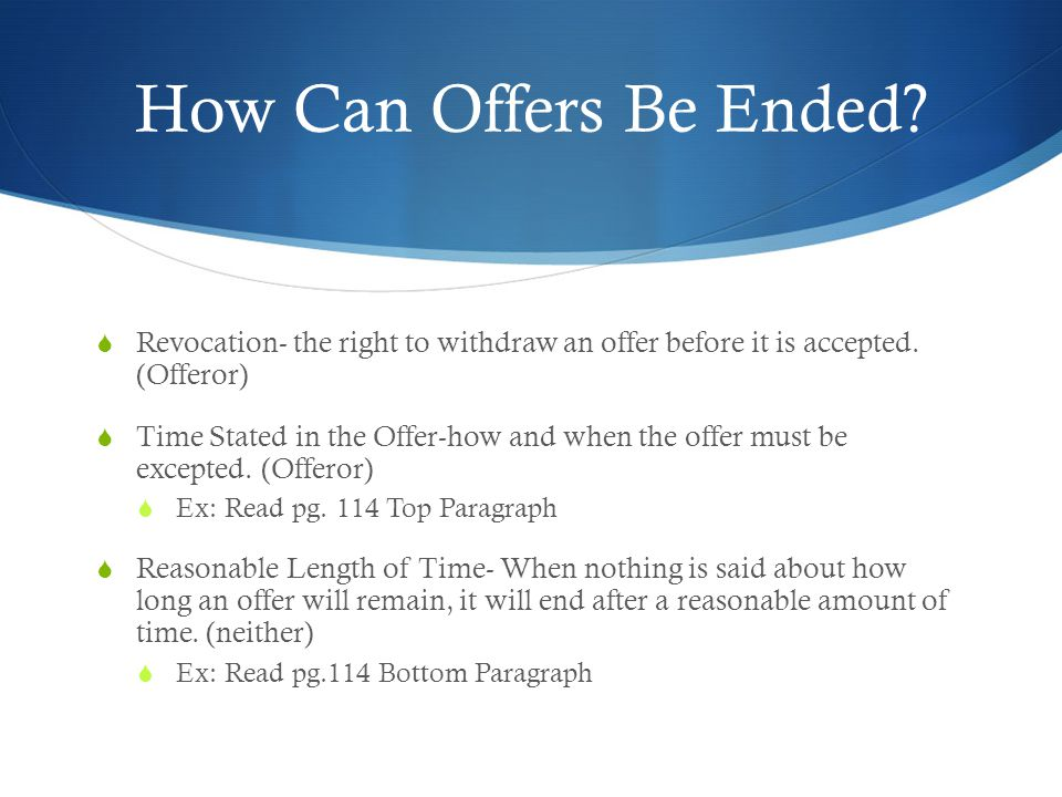 How Can Offers Be Ended Revocation- the right to withdraw an offer before it is accepted. (Offeror)