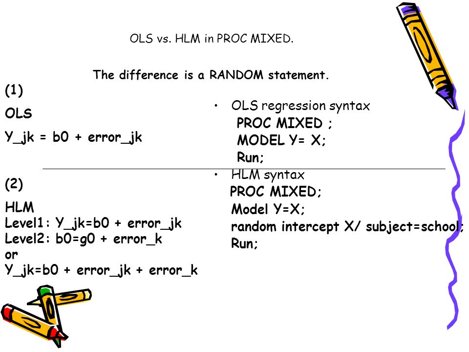 OLS vs. HLM in PROC MIXED. The difference is a RANDOM statement.