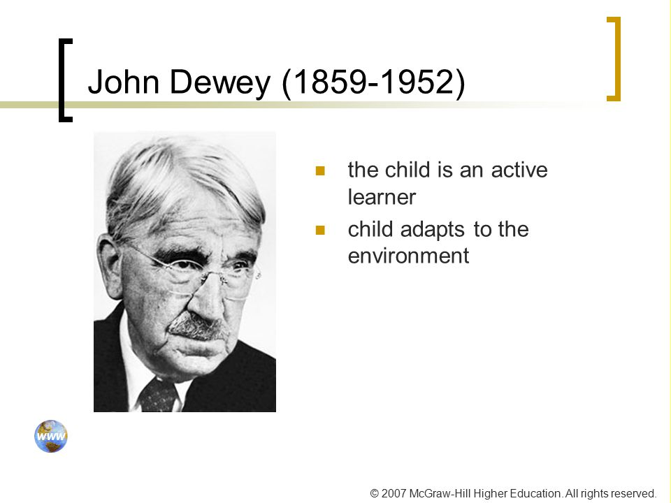 John Dewey ( ) the child is an active learner