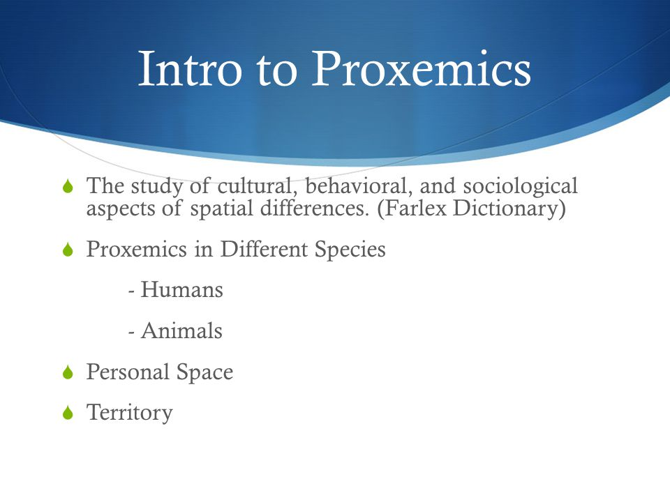 an example of proxemics Learn about chronemics, the study of time in communication, and its relationship to the technology of the future learn about chronemics for example, studies.