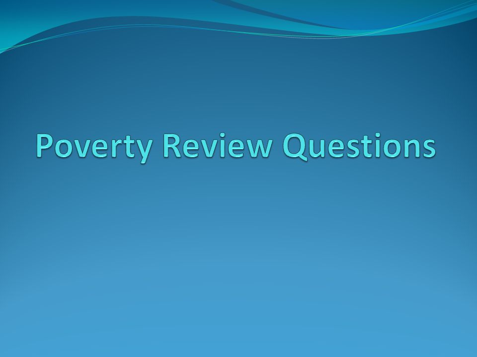 Poverty Review Questions