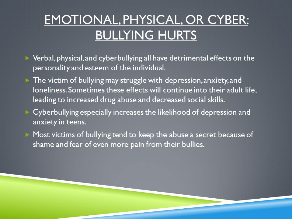 physical effects of bullying The effects of bullying don't always end in adolescence long-term effects can include anxiety, depression, and anger problems long term effects of bullying on the victim.