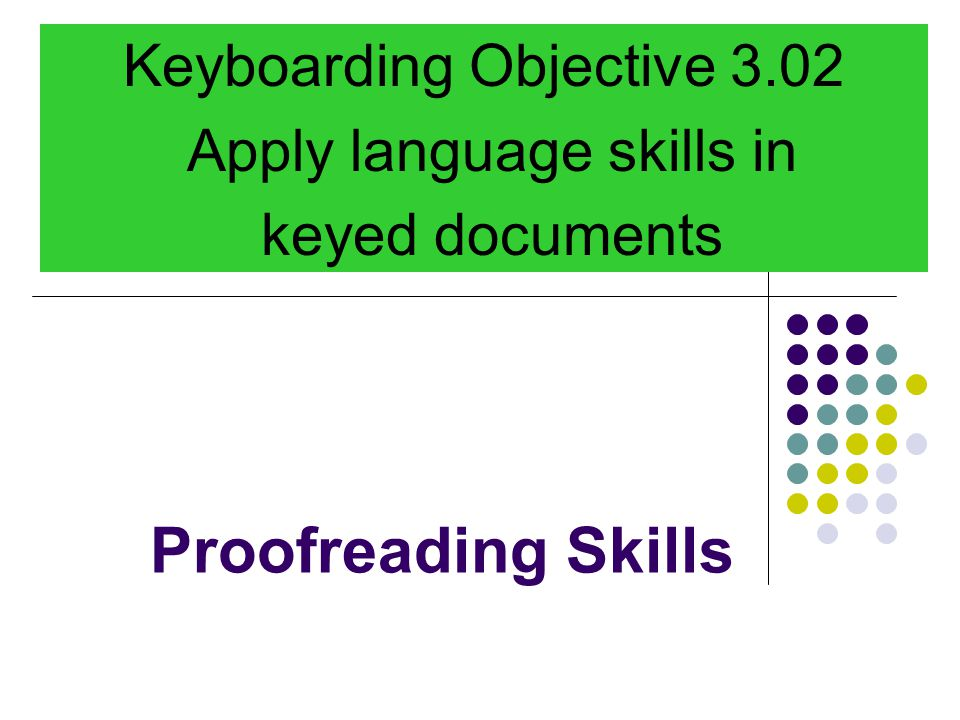 Keyboarding Objective 3.02 Apply language skills in keyed documents