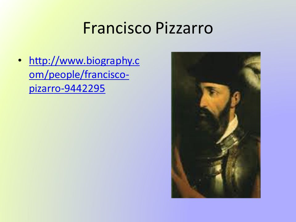 biography of francisco pizarro An explorer, soldier and conquistador, francisco pizarro was born around 1474 in trujillo, spain as a soldier, he served on the 1513 expedition of vasco núñez de balboa, during which he discovered the pacific ocean desirous of making his own discoveries and his own fortune, pizarro formed a.