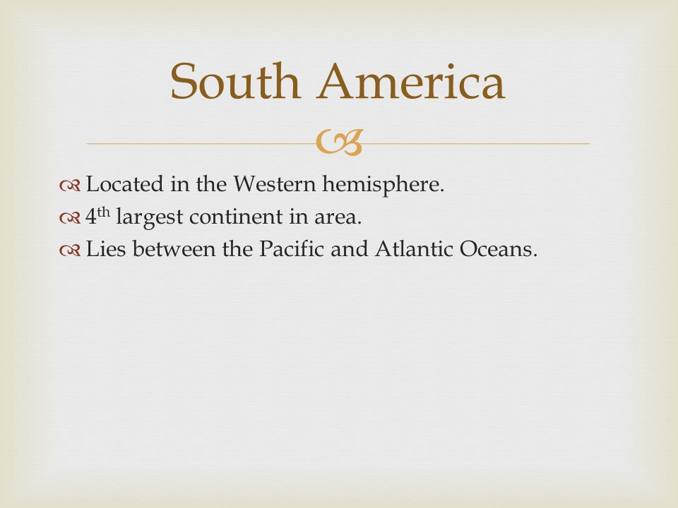 South America Located in the Western hemisphere.