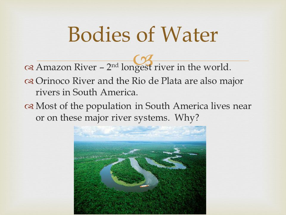 Bodies of Water Amazon River – 2nd longest river in the world.