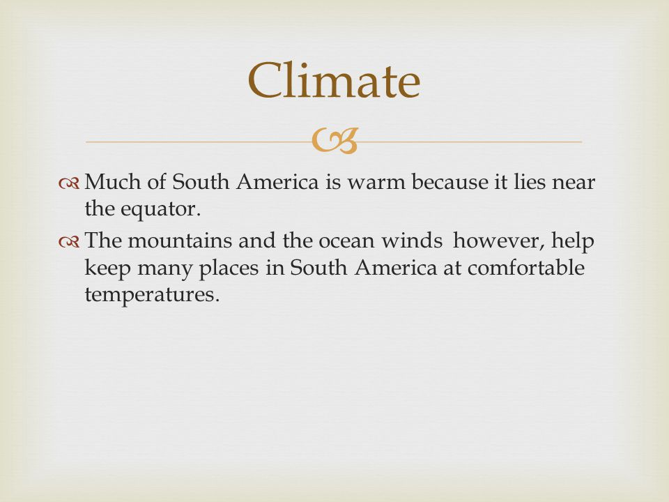 Climate Much of South America is warm because it lies near the equator.