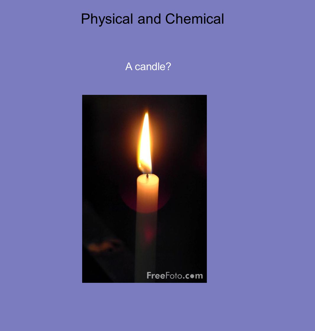 Physical and Chemical A candle