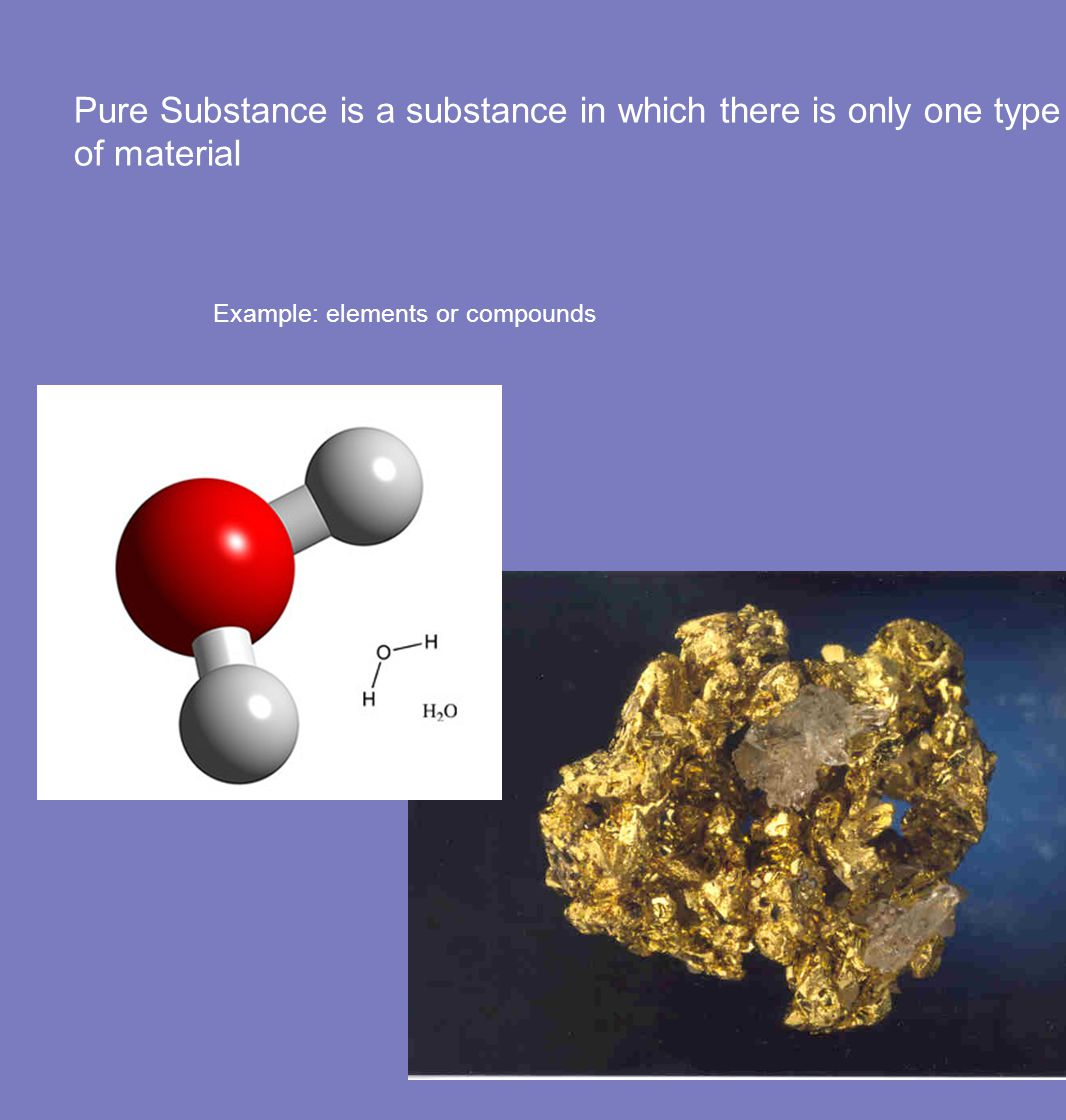 Pure Substance is a substance in which there is only one type of material